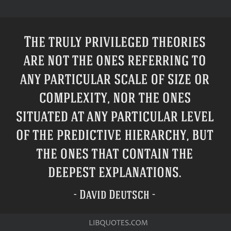 The truly privileged theories are not the ones referring to any particular scale of size or complexity, nor the ones situated at any particular level ...