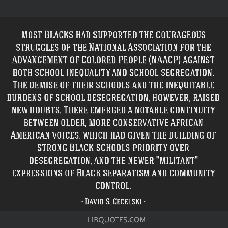 Most Blacks had supported the courageous struggles of the National Association for the Advancement of Colored People (NAACP) against both school...