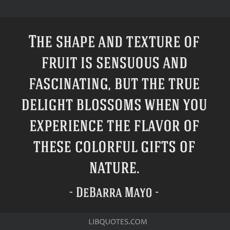 The shape and texture of fruit is sensuous and fascinating, but the true delight blossoms when you experience the flavor of these colorful gifts of...