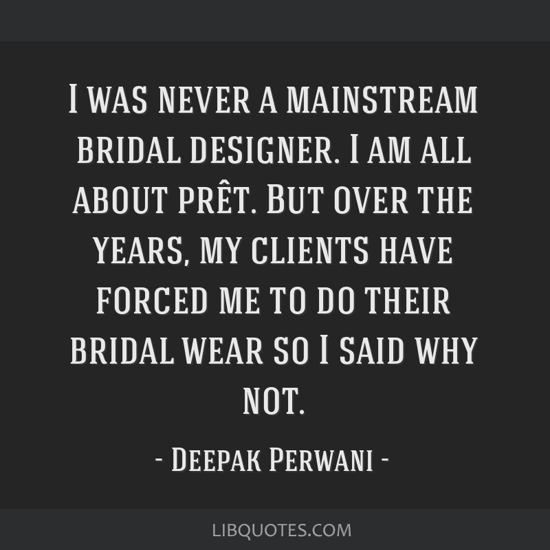 I was never a mainstream bridal designer. I am all about prêt. But over the years, my clients have forced me to do their bridal wear so I said why...