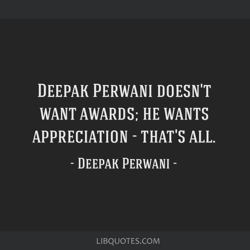 Deepak Perwani doesn't want awards; he wants appreciation - that's all.