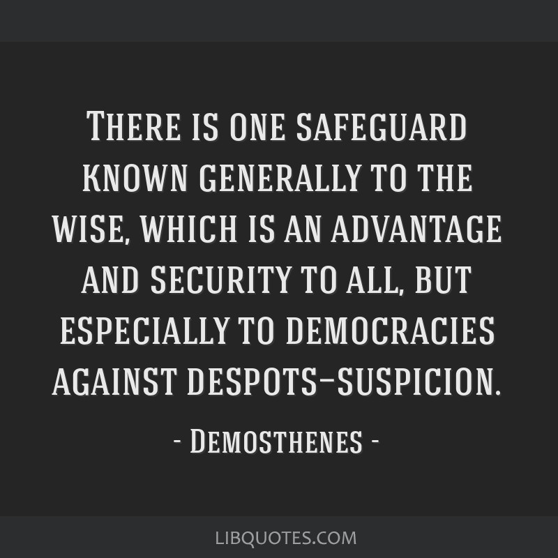 There is one safeguard known generally to the wise, which is an advantage and security to all, but especially to democracies against...