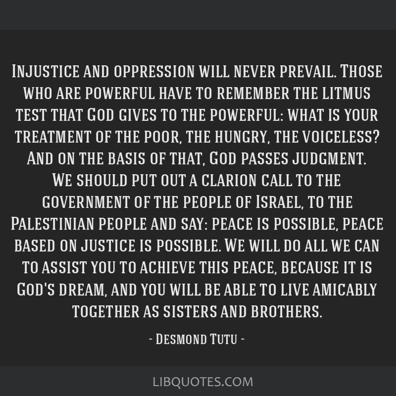 Injustice And Oppression Will Never Prevail Those Who Are Powerful