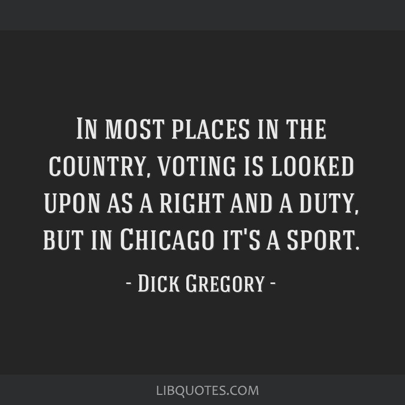 In most places in the country, voting is looked upon as a right and a duty, but in Chicago it's a sport.
