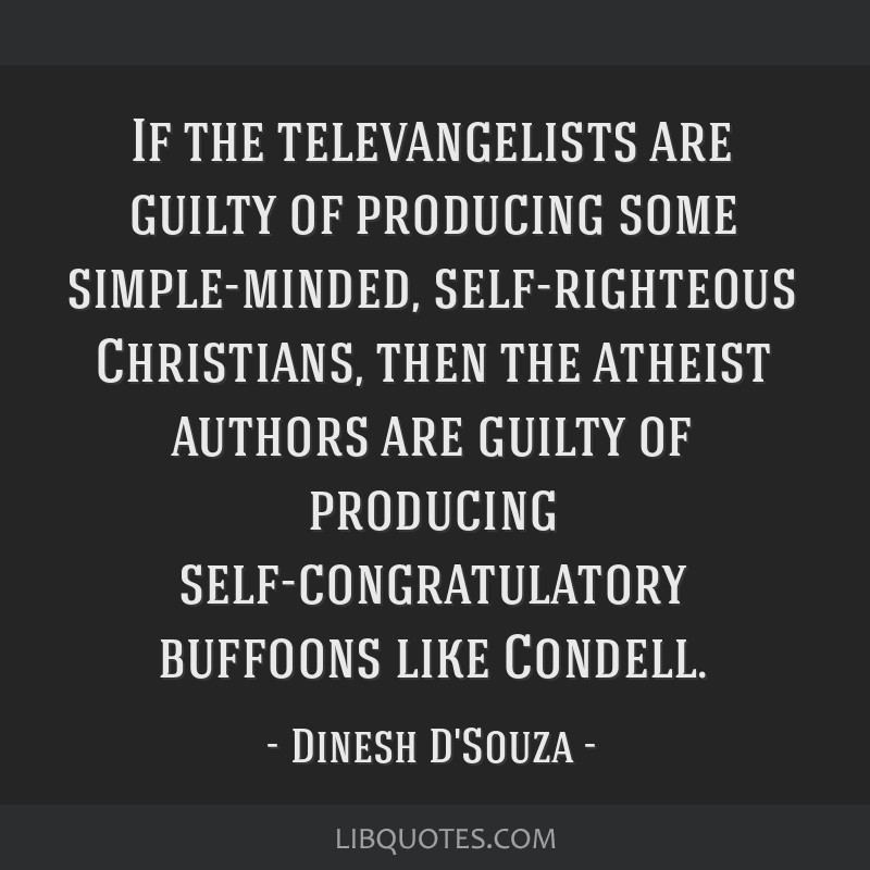 If the televangelists are guilty of producing some simple ...