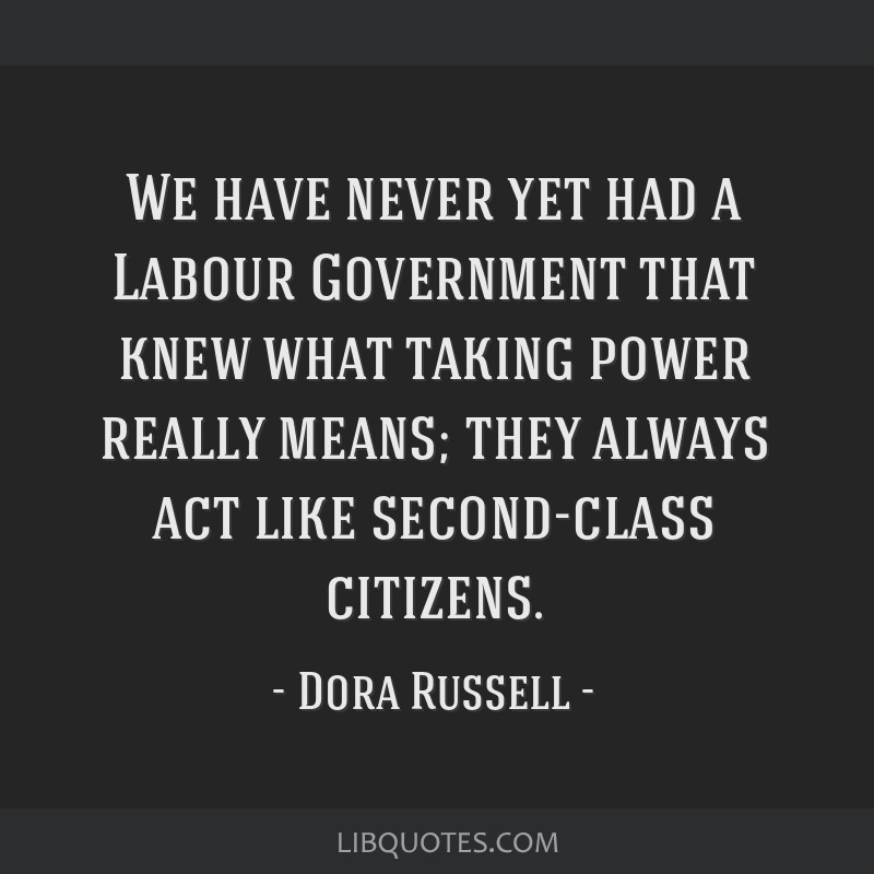 We have never yet had a Labour Government that knew what taking power really means; they always act like second-class citizens.