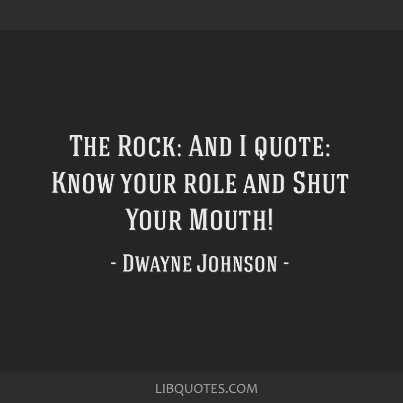 The Rock And I Quote Know Your Role And Shut Your Mouth