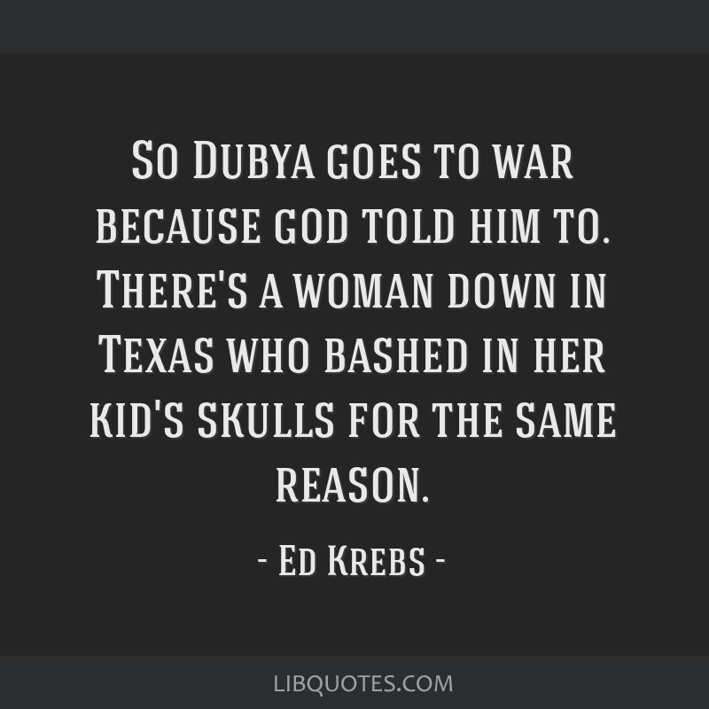 so dubya goes to war because god told him to there s a w down