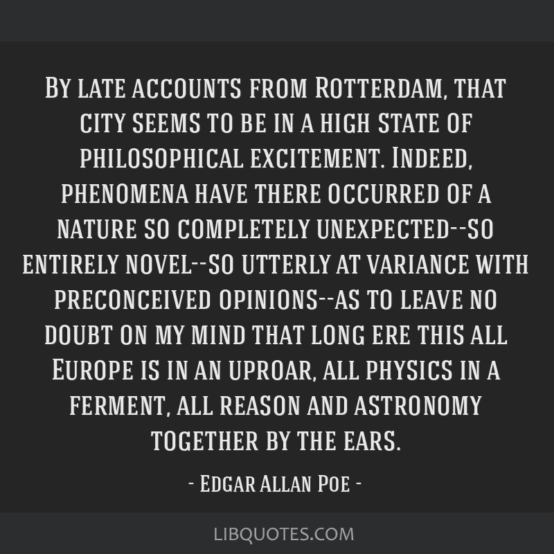 By late accounts from Rotterdam, that city seems to be in a high state of philosophical excitement. Indeed, phenomena have there occurred of a nature ...