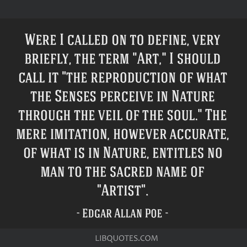 Were I called on to define, very briefly, the term Art, I should call it the reproduction of what the Senses perceive in Nature through the veil of...