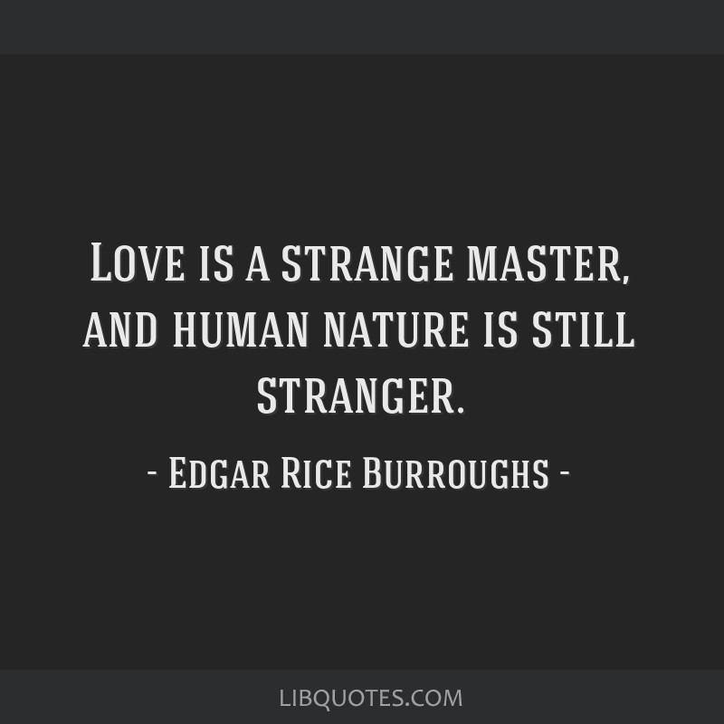 Love is a strange master, and human nature is still stranger.