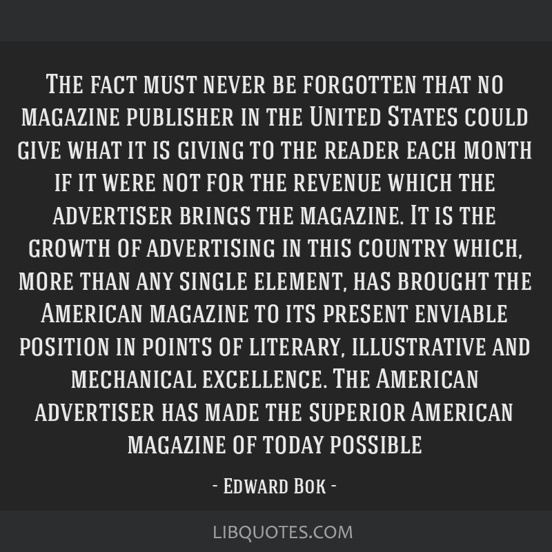 The fact must never be forgotten that no magazine publisher in the United States could give what it is giving to the reader each month if it were not ...