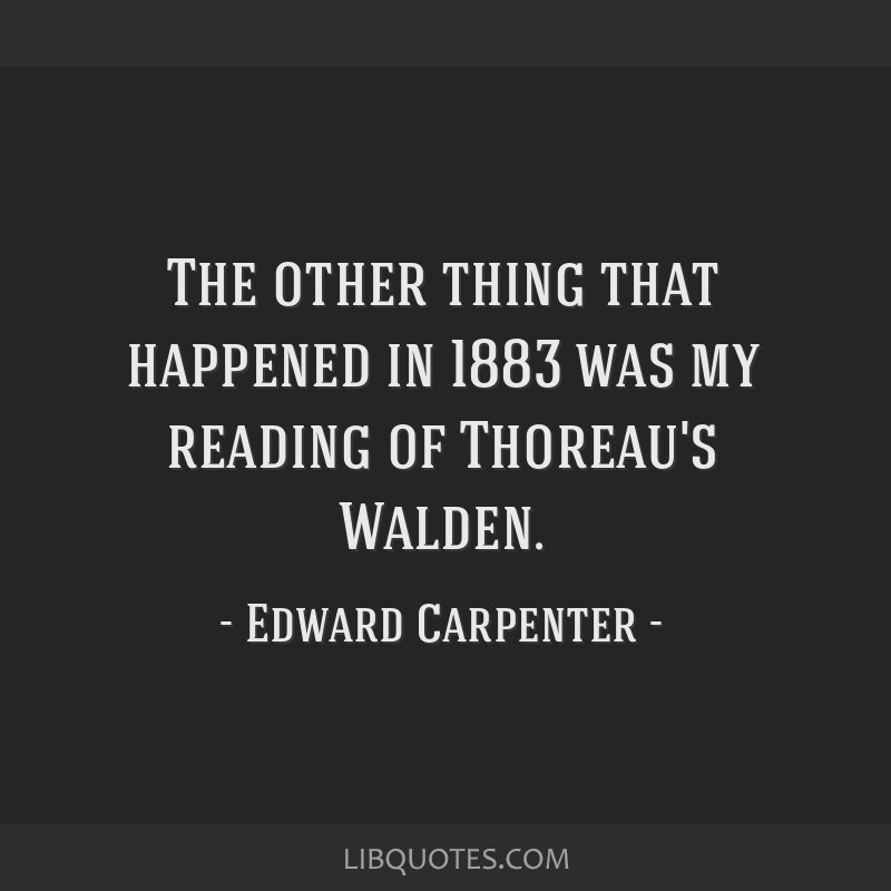 The other thing that happened in 1883 was my reading of Thoreau's Walden.
