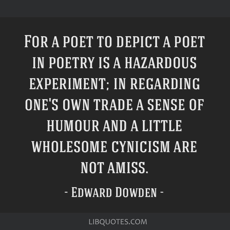 For a poet to depict a poet in poetry is a hazardous experiment; in regarding one's own trade a sense of humour and a little wholesome cynicism are...