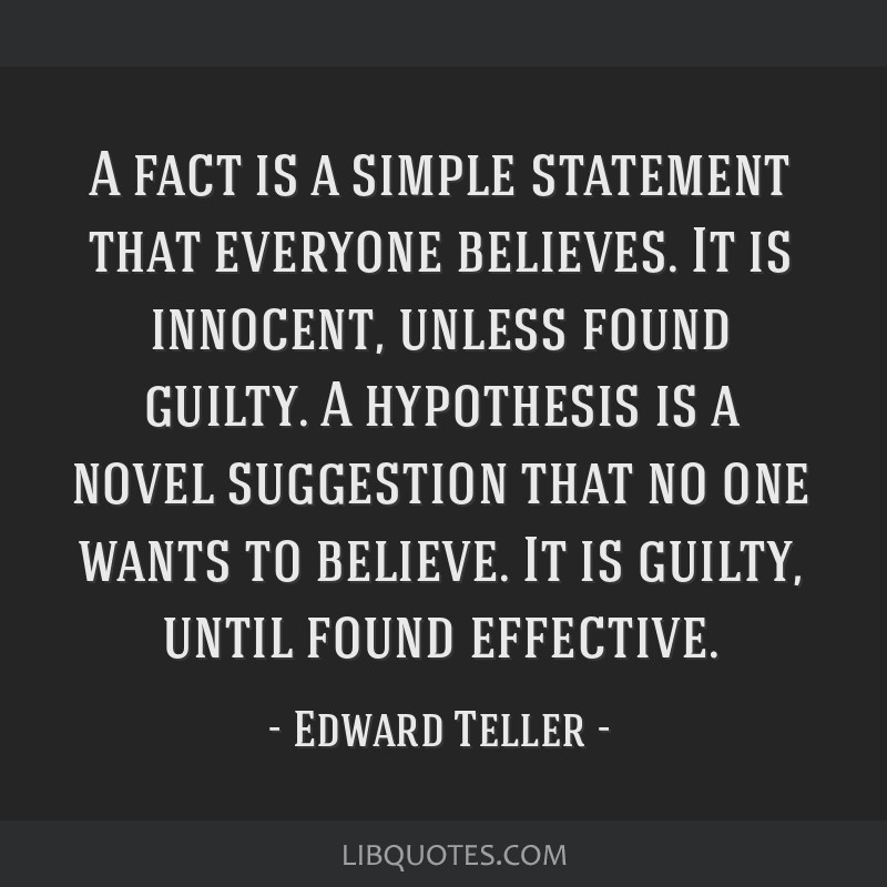 A fact is a simple statement that everyone believes. It is innocent, unless found guilty. A hypothesis is a novel suggestion that no one wants to...