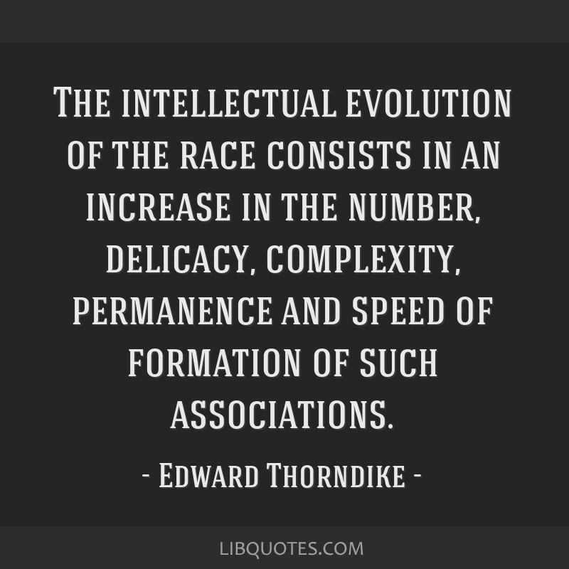 The intellectual evolution of the race consists in an increase in the number, delicacy, complexity, permanence and speed of formation of such...