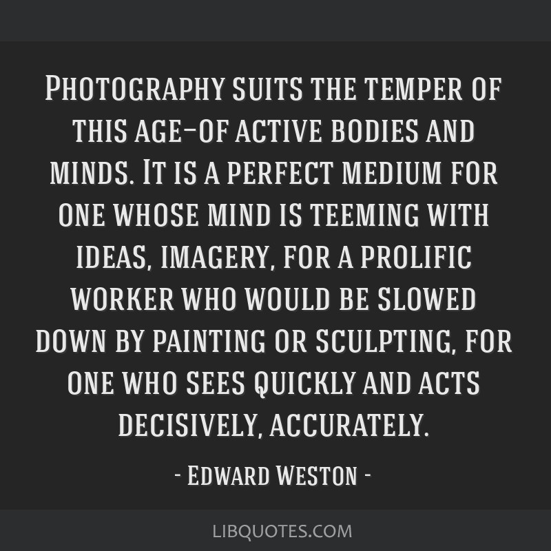 Photography suits the temper of this age—of active bodies and minds. It is a perfect medium for one whose mind is teeming with ideas, imagery, for...