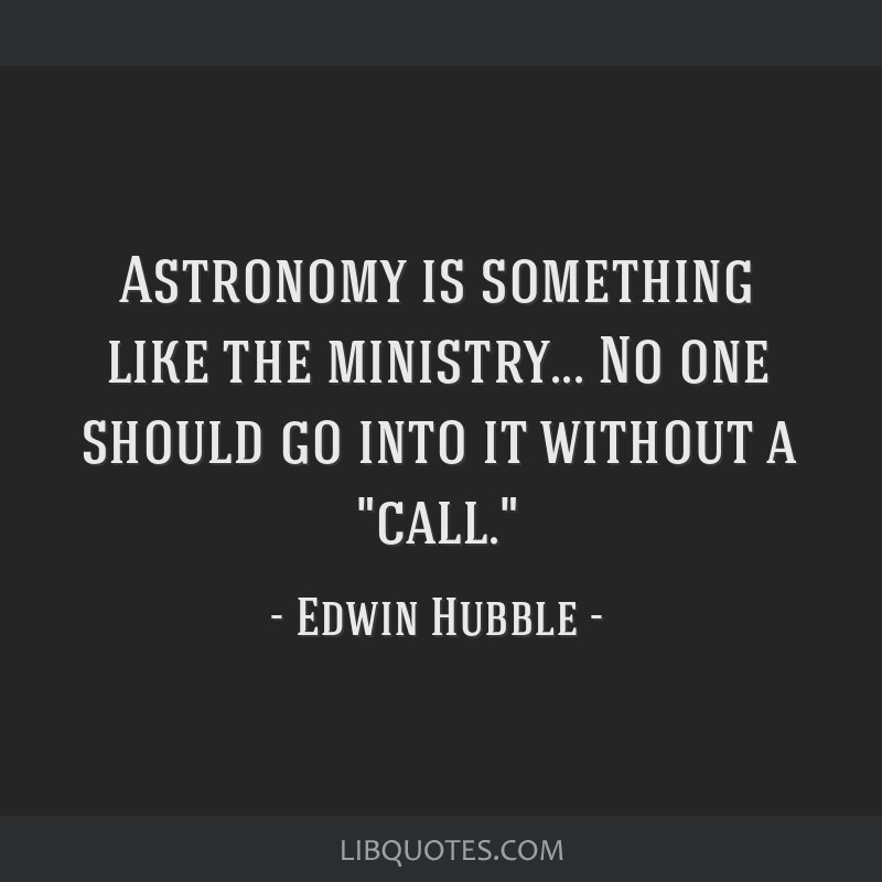 Astronomy is something like the ministry... No one should go into it without a call.