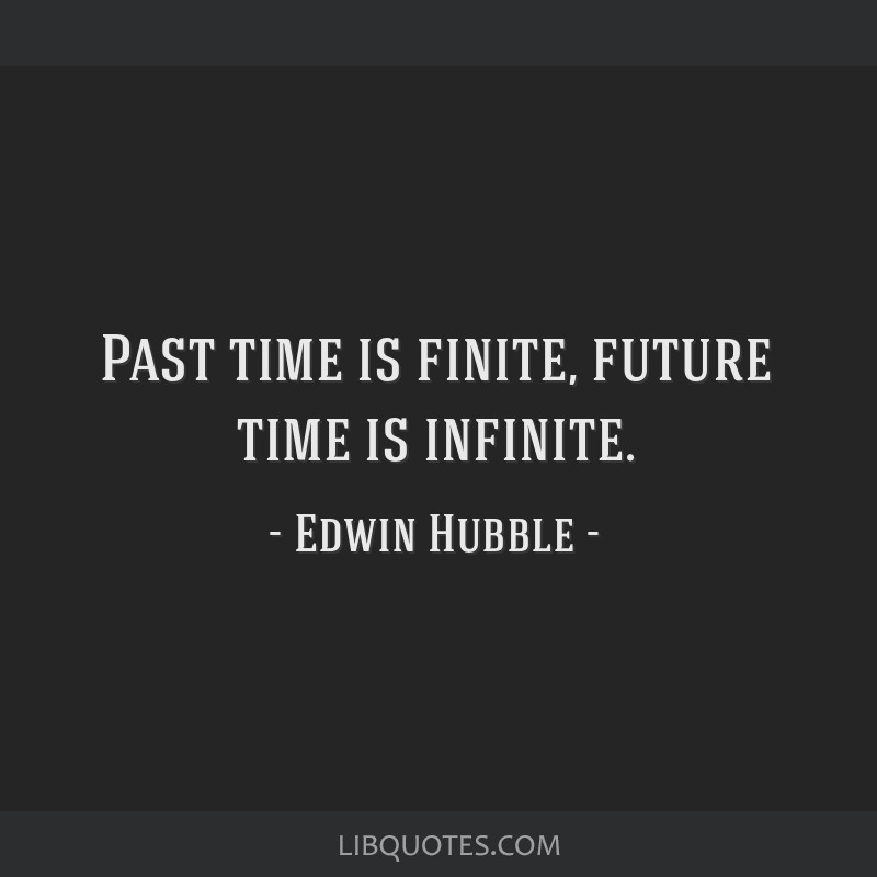 Past time is finite, future time is infinite.