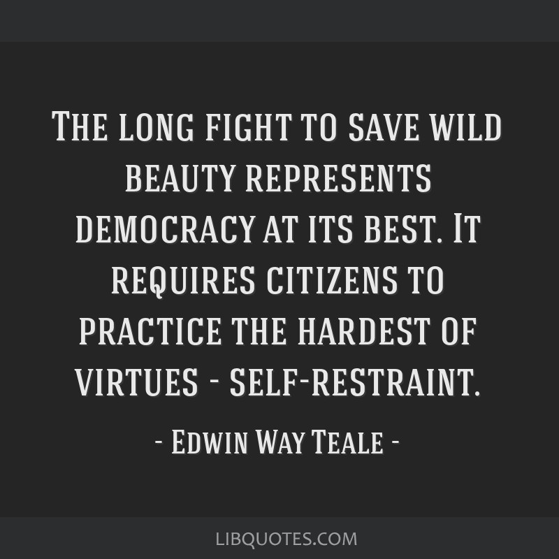The long fight to save wild beauty represents democracy at its best. It requires citizens to practice the hardest of virtues - self-restraint.