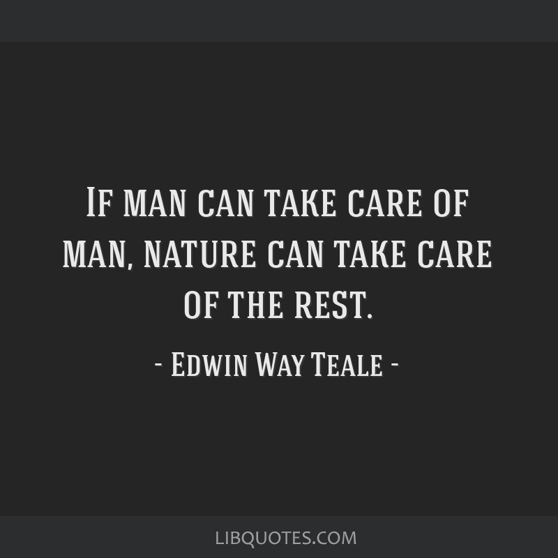 If man can take care of man, nature can take care of the rest.