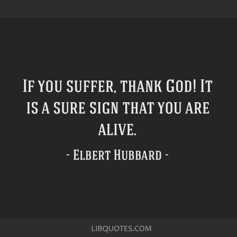 Thank God I M Alive Quotes: If You Suffer, Thank God! It Is A Sure Sign That You Are