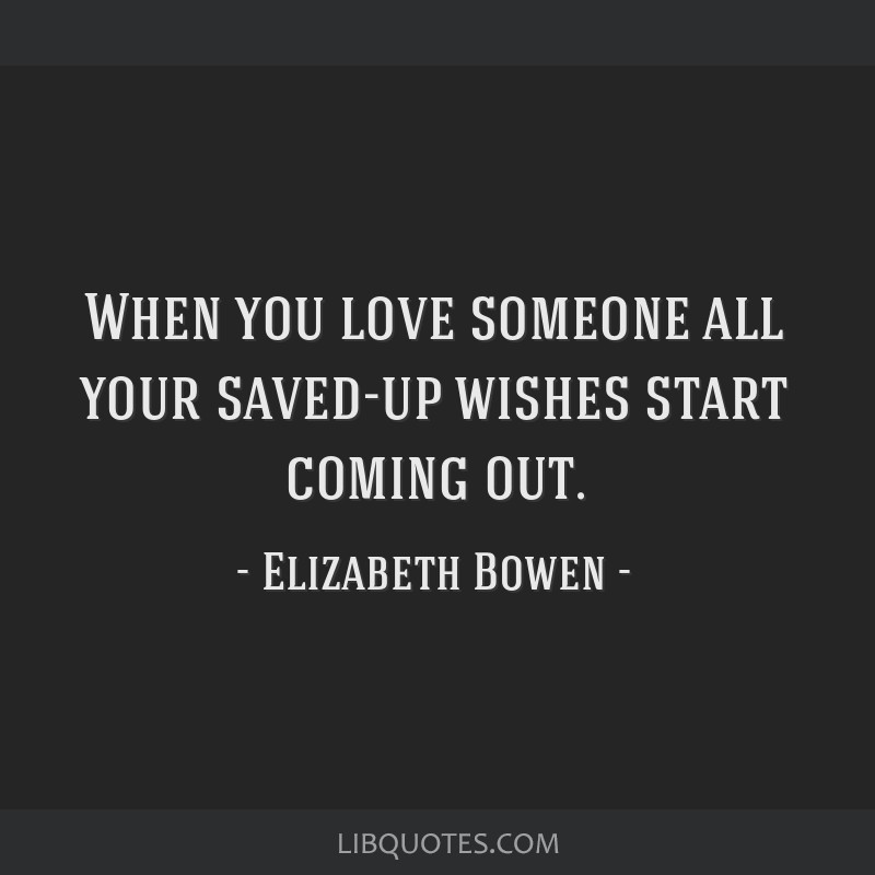 When you love someone all your saved-up wishes start coming out.