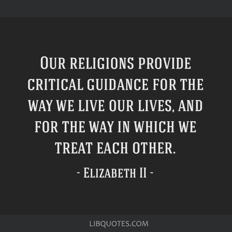 Our religions provide critical guidance for the way we live our lives, and for the way in which we treat each other.