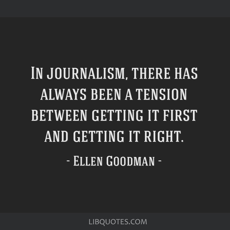 In journalism, there has always been a tension between getting it first and getting it right.