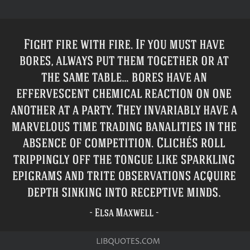 Fight Fire With Fire If You Must Have Bores Always Put Them