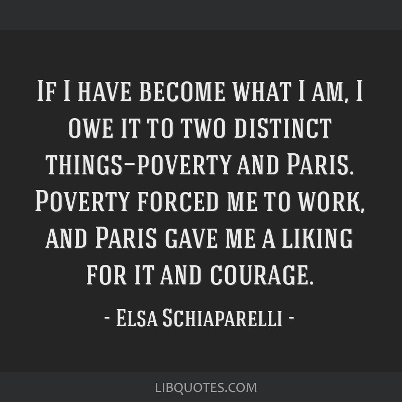 If I have become what I am, I owe it to two distinct things—poverty and Paris. Poverty forced me to work, and Paris gave me a liking for it and...