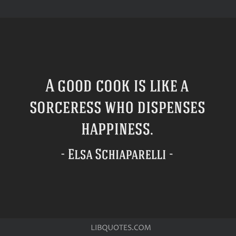 A good cook is like a sorceress who dispenses happiness.