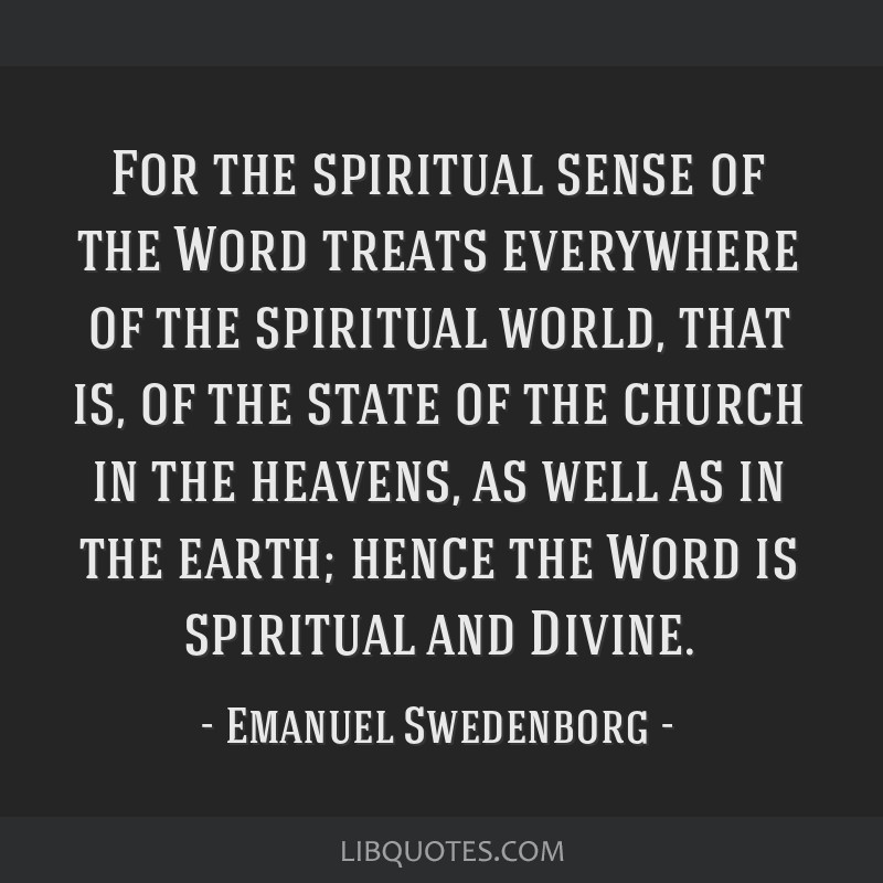 For the spiritual sense of the Word treats everywhere of the spiritual world, that is, of the state of the church in the heavens, as well as in the...