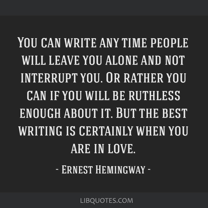 You can write any time people will leave you alone and not interrupt you. Or rather you can if you will be ruthless enough about it. But the best...