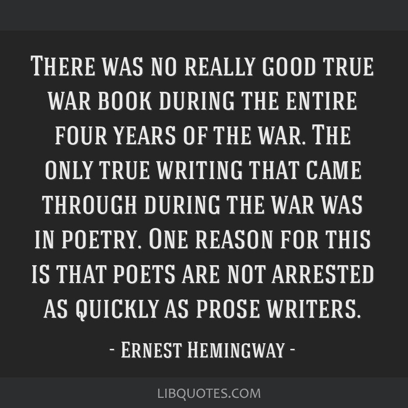 There was no really good true war book during the entire four years of the war. The only true writing that came through during the war was in poetry. ...