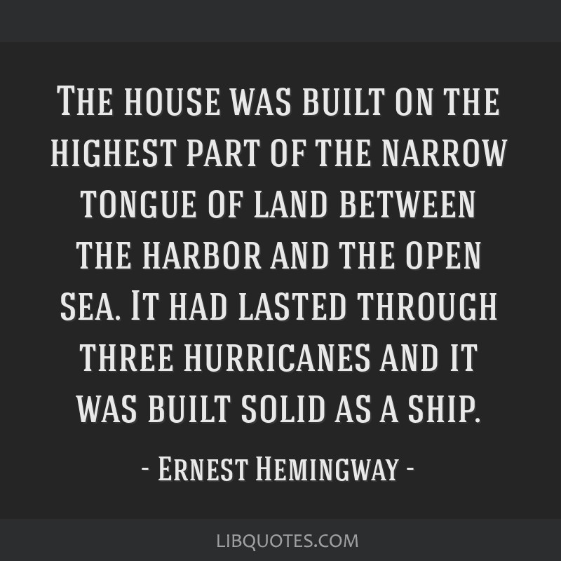The house was built on the highest part of the narrow tongue of land between the harbor and the open sea. It had lasted through three hurricanes and...