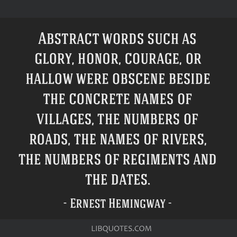 Abstract words such as glory, honor, courage, or hallow were obscene beside the concrete names of villages, the numbers of roads, the names of...
