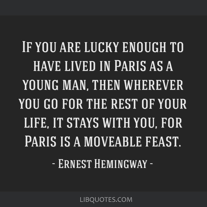 If you are lucky enough to have lived in Paris as a young man, then wherever you go for the rest of your life, it stays with you, for Paris is a...