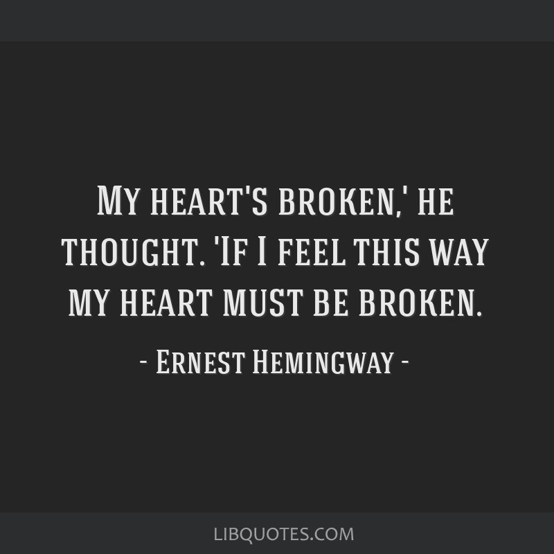 My heart's broken,' he thought. 'If I feel this way my heart must be broken.