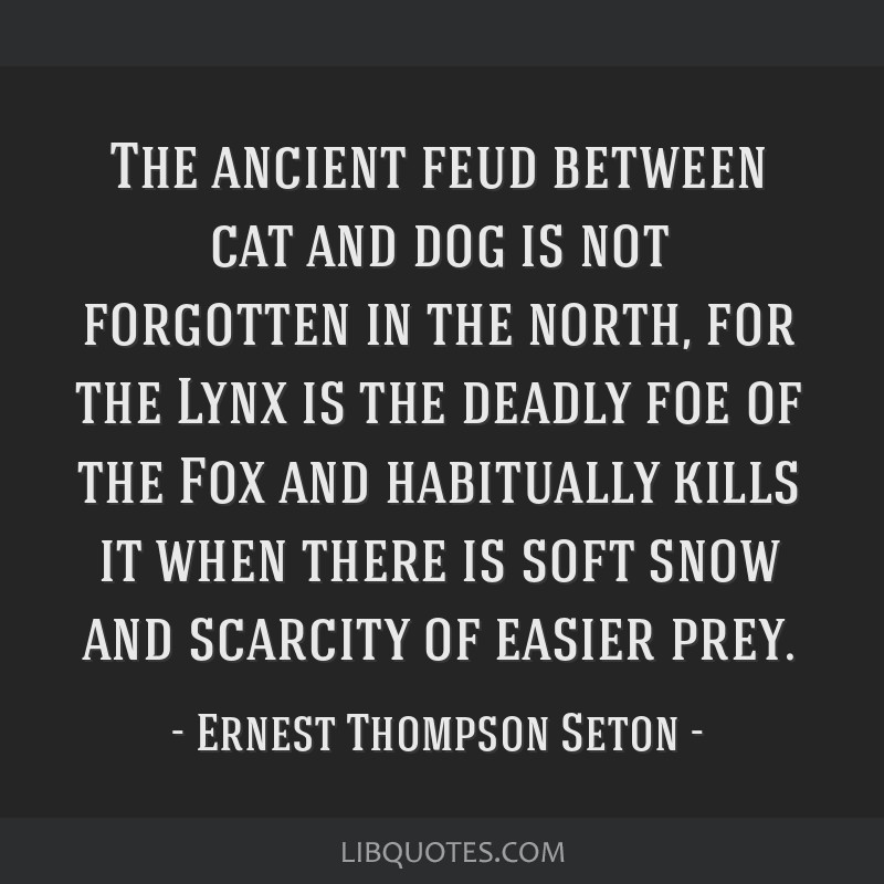 The ancient feud between cat and dog is not forgotten in the north, for the Lynx is the deadly foe of the Fox and habitually kills it when there is...