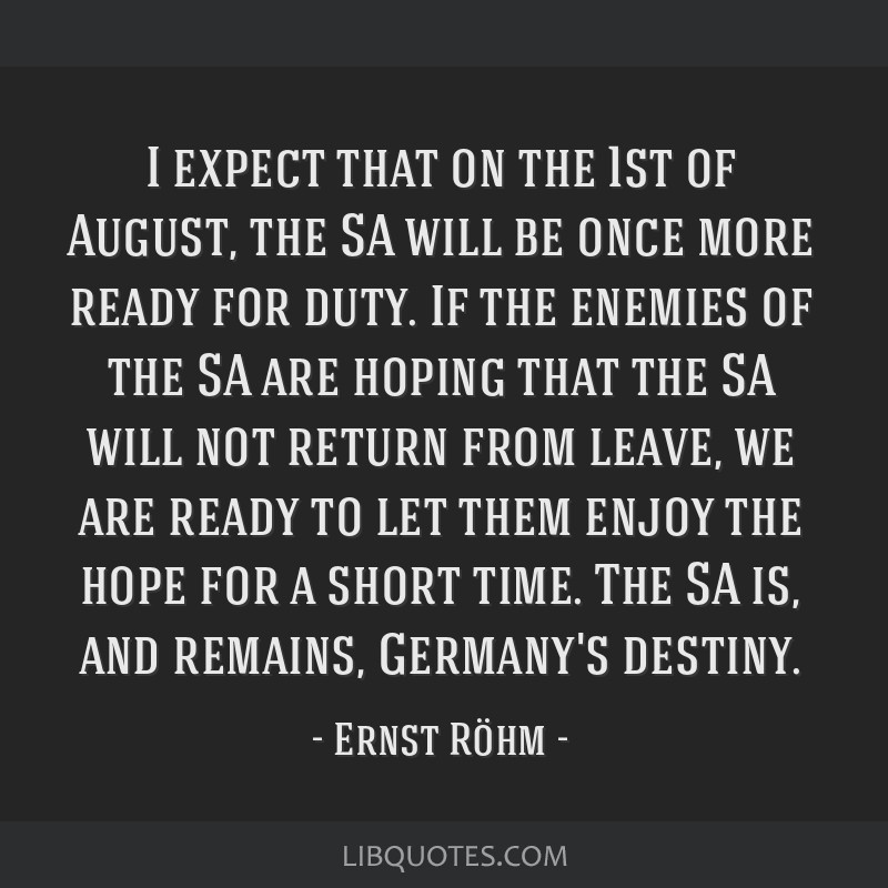 I expect that on the 1st of August, the SA will be once more ready for duty. If the enemies of the SA are hoping that the SA will not return from...