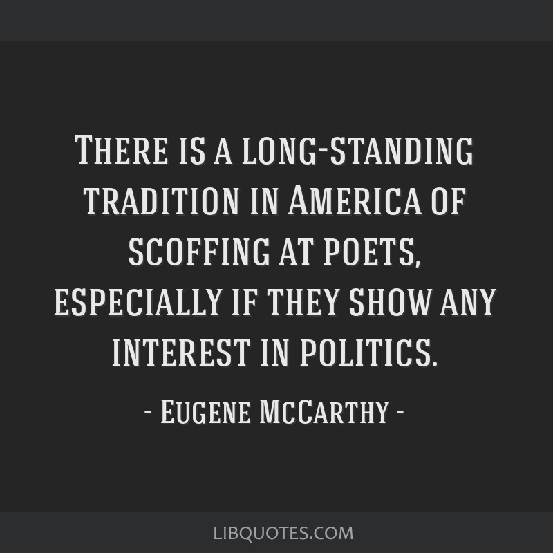 There is a long-standing tradition in America of scoffing at poets, especially if they show any interest in politics.