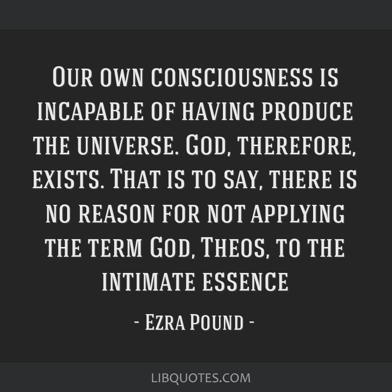 Our own consciousness is incapable of having produce the universe. God, therefore, exists. That is to say, there is no reason for not applying the...