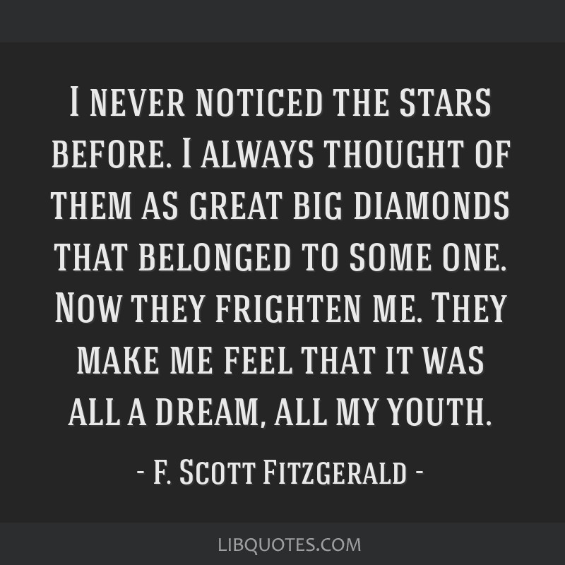 I never noticed the stars before. I always thought of them as great big diamonds that belonged to some one. Now they frighten me. They make me feel...