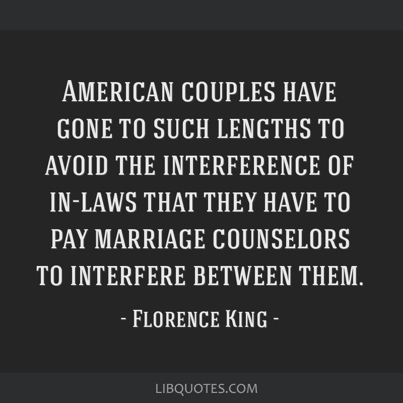 American couples have gone to such lengths to avoid the interference of in-laws that they have to pay marriage counselors to interfere between them.
