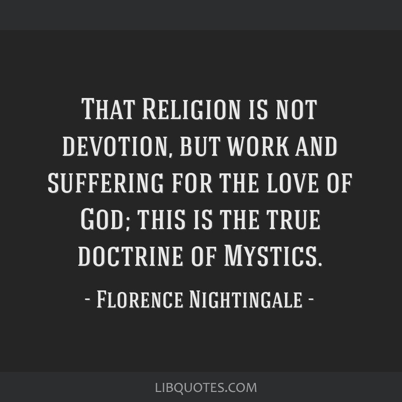 That Religion is not devotion, but work and suffering for the love of God; this is the true doctrine of Mystics.