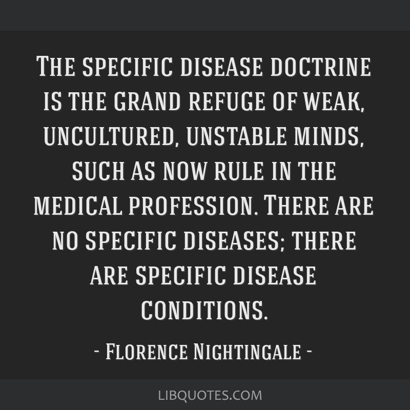 The specific disease doctrine is the grand refuge of weak, uncultured, unstable minds, such as now rule in the medical profession. There are no...