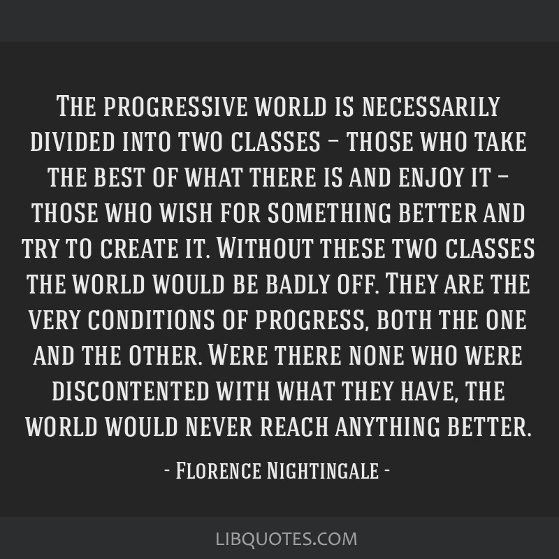 The progressive world is necessarily divided into two classes — those who take the best of what there is and enjoy it — those who wish for...