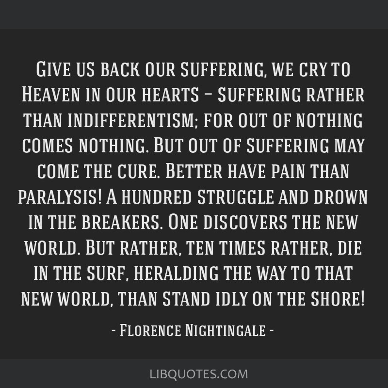 Give us back our suffering, we cry to Heaven in our hearts — suffering rather than indifferentism; for out of nothing comes nothing. But out of...