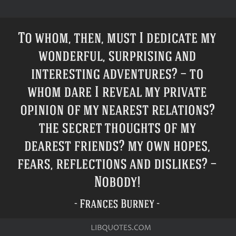To whom, then, must I dedicate my wonderful, surprising and interesting adventures? — to whom dare I reveal my private opinion of my nearest...
